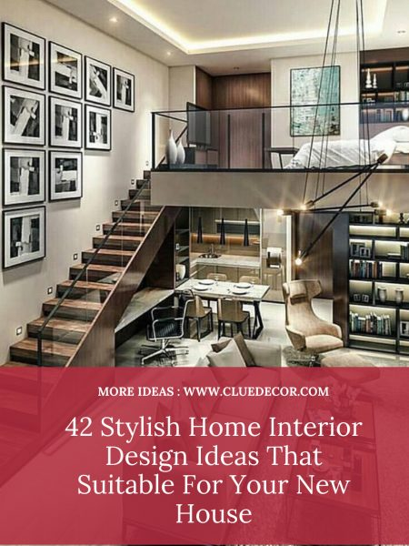 42 Stylish Home Interior Design Ideas That Suitable For Your New House
