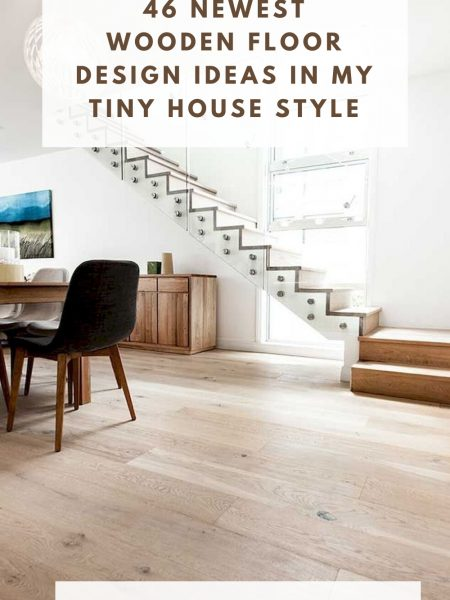 46 Newest Wooden Floor Design Ideas In My Tiny House Style