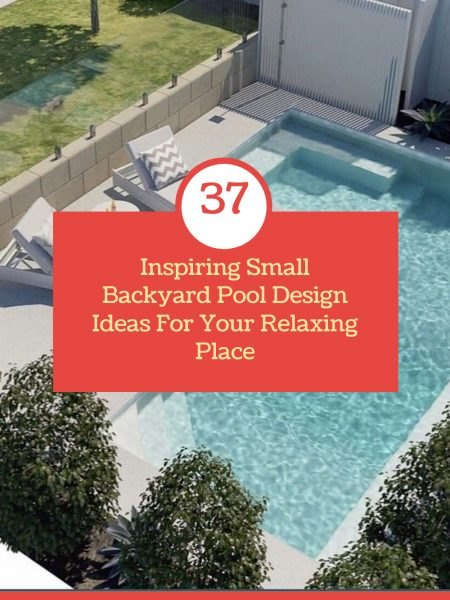 37 Inspiring Small Backyard Pool Design Ideas For Your Relaxing Place