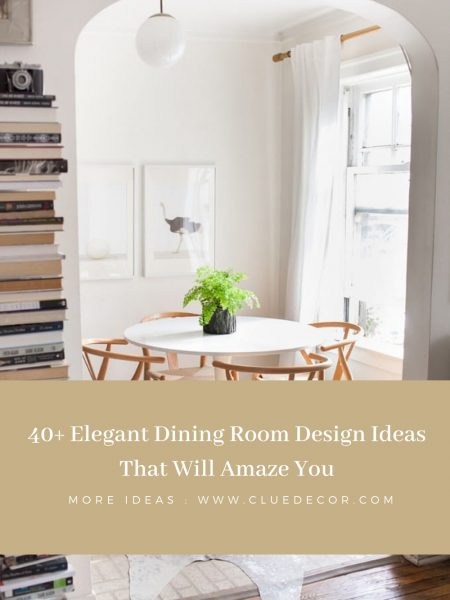 40+ Elegant Dining Room Design Ideas That Will Amaze You
